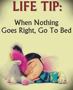 Life Tip: When Nothing Goes Right, Go To Bed