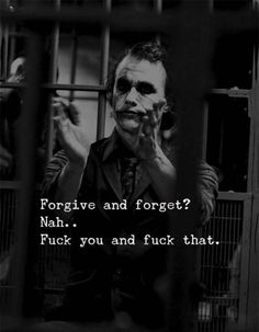Joker Quotes : forgive and forget - Quotes Boxes Heath Ledger Joker Quotes, Best Joker Quotes, Badass Quotes, Best Quotes, Gangsta Quotes, Famous Quotes, Dark Quotes, Wisdom Quotes, True Quotes