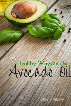 Healthy Ways to Use Avocado Oil - Like avocados?  You will go wild for avocado oil.  Learn how to use it in the kitchen and out! #howto #avocadooil