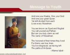 A message to youth by Dr. Allama Muhammad Iqbal Thinker of Pakistan and Poet of the East [1877-1938]. Introduction. Allama Muhammad Iqbal was a famous Muslim poet, presented by www.educatedpakistan.net, which aims to spread words of knowledge.