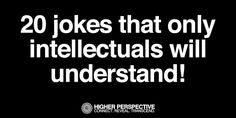 20 jokes for intellectuals - These Jokes Are For Intellectuals Only. The 5th One Had Me Confused!
