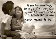 If you love something let it go. If it comes back to you, it's yours forever. If it doesn't, then it was never meant to be. #Quotes #Sadness #Relationship.