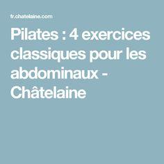 Pilates : 4 exercices classiques pour les abdominaux - Châtelaine