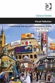 Visual pollution : advertising, signage and environmental quality / Adriana Portella.