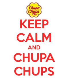 KEEP CALM AND CHUPA CHUPS
