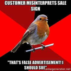 "Retail Robin ""Customer misinterprets sale sign. 'That's false advertisement! I should sue.'"""