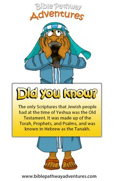 FREE Bible Quizzes for kids | Printable Bible activities | The only Scriptures Jewish people had at the time of Yeshua was the Old Testament. It was made up of the Torah, Prophets, and Psalms, and was known in Hebrew as the Tanakh.