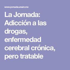La Jornada: Adicción a las drogas, enfermedad cerebral crónica, pero tratable