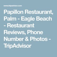 Papillon Restaurant, Palm - Eagle Beach - Restaurant Reviews, Phone Number & Photos - TripAdvisor Order Food Online, Terrazzo, Restaurant Bar, A Table, Trip Advisor, Menu, Beach, Palm, Number