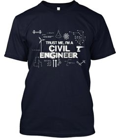 Trust Me, I'm a Civil Engineer - LTD ED! | Teespring