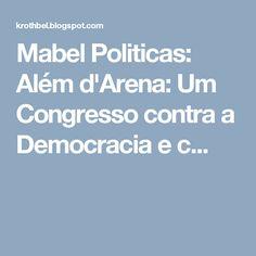 Mabel Politicas: Além d'Arena: Um Congresso contra a Democracia e c...