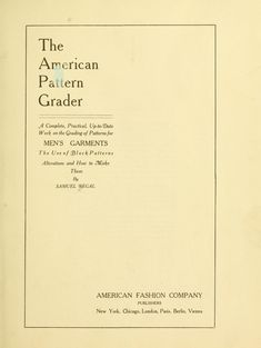 The American pattern grader; a complete, practical, up-to-date work on the grading of patterns for men's garments, the use of block patterns, alterations and how to make them