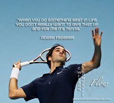 """""""When you do something best in life, you don't really want to give that up - and for me it's tennis."""" - #RogerFederer #flow #cwilsonmeloncelli #flowinaction #flowmovements #actionsports #tennis #motivationalquotes"""