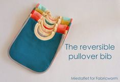 FabricWorm: Tutorial & Free PDF Template | The Reversible Pullover Bib | by Miestaflet