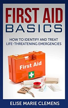 TODAY- 12.9.14- First Aid Basics: How to Identify and Treat Life-Threatening Emergencies - Kindle edition by Elise Marie Clemens, Justin L. Professional & Technical Kindle eBooks @ Amazon.com.