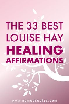 The Best 33 Louise Hay Healing Affirmations   In Loving Memory