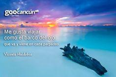 """#Frases """"Me gusta viajar como el barco del ojo que va y viene en cada parpadeo"""" https://www.facebook.com/goocancun"""