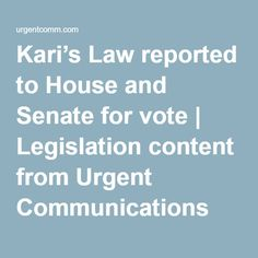 Kari's Law reported to House and Senate for vote | Legislation content from Urgent Communications