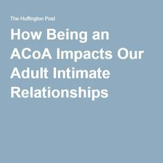 How Being an ACoA Impacts Our Adult Intimate Relationships