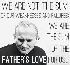 """(via Melanie Jean Juneau) St. Pope John Paul II - """"We are the sum of the Father's Love for us."""" - Powerful Paintings and Quotes: St. John Paul II for His Feast Day – October 2015 - joy of Papa Juan Pablo Ii, Great Quotes, Inspirational Quotes, Pope John Paul Ii, Paul 2, Saint Esprit, Catholic Saints, Roman Catholic, Catholic Beliefs"""