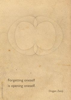 Forgetting oneself is opening oneself. –Dogen Zenji http://quotemirror.com/s/2li3p #forgetting #opening #wisdom
