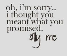 Oh, I'm sorry.. I thouhht you meant what you promised. Silly me.