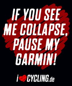 If you see me collapse, pause my Garmin!