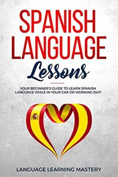 Spanish Language Lessons: Your Beginner's Guide to Learn Spanish Language While in Your Car or Working Out! ebook by Language Learning Mastery - Rakuten Kobo Spanish Language Lessons: Your Beginner'S Guide To Learn Sp. Learning Spanish For Kids, Spanish Language Learning, Language Lessons, Learn Spanish, Got Books, Books To Read, What To Read, Book Photography, Free Reading