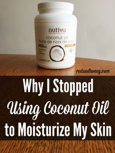 Why I Stopped Using Coconut Oil as a Skin Moisturizer (and what I now use instead!)