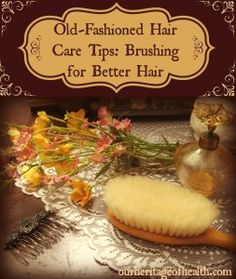 Old-Fashioned Hair Care Tips - Brushing for Better, Healthier Hair