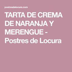 TARTA DE CREMA DE NARANJA Y MERENGUE - Postres de Locura