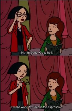 Daria and Jane. Hi I'm Daria go to hell.