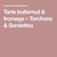 Tarte butternut & fromage – Torchons & Serviettes