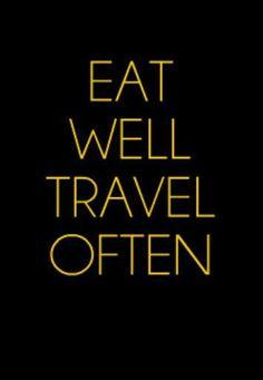 I'd say eat well often, travel often