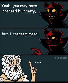 I created metal. Heavy Metal Art, Nu Metal, Black Metal, Music Memes, Music Humor, Music Is My Escape, Music Is Life, Hard Rock, Emo Rock