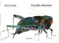 "Eric Carle. ""El grillo silencioso"". Editorial Kókinos Eric Carle, Editorial, Pets, Animals, Products, Silent E, Children's Books, Find Someone Who, Literatura"