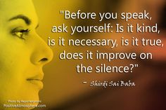 """Before you speak..Susan Taylor said something very similar to this!  She added """"does it need to be said?  Does it need to be said by me?""""  Very important"""