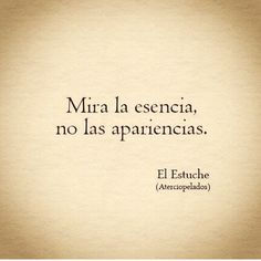 Look at the essencia no appearances. The Words, More Than Words, True Quotes, Book Quotes, Words Quotes, Sayings, Quotes En Espanol, Spanish Quotes, Sentences