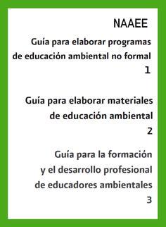 Tres guías de la  North American Association  for Environmental Education, traducidas por Edgar González Gaudiano: 1. Guía para elaborar programas de educación ambiental no formal; 2 . Guía para elaborar materiales de educación ambiental; y 3. Guía para la formación y el desarrollo profesional de educadores ambientales. Disponibles para descarga en pdf en español, en el sitio de la Secretaría de Medio Ambiente y Recursos Naturales.