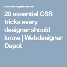 20 essential CSS tricks every designer should know | Webdesigner Depot