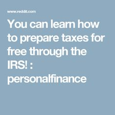 You can learn how to prepare taxes for free through the IRS! : personalfinance