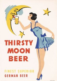 If It's Good Enough for the Moon, It's Good Enough for Me---That's MY Motto!  Thirsty Moon Beer.... German Beer vintage ad  crescent moon