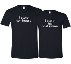I Stole Her Heart So I Stole His Last Name Funny Bride and Groom Matching T-Shirt Set Bridal Shower Wedding Anniversary Gift - Black / White. $37.50, via Etsy.