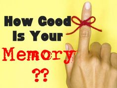 How Good Is Your Memory? MINE WAS PERFECT ON THIS TEST-- GUESS I STILL GOT IT!! RP BY HAMMERSCHMID