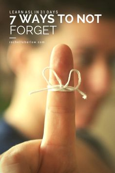 Learn ASL in 31 Days: 7 Ways to Not Forget  - You just spent all that time learning ASL, here are some tips to help you remember.