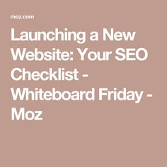 Launching a New Website: Your SEO Checklist - Whiteboard Friday - Moz