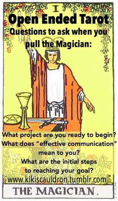 """Open Ended Tarot. Questions to ask when you pull the Magician:  What project are you ready to begin? What does """"effective communication"""" meant to you? What are the initial steps to reaching your goal?  #tarot #interpretation"""