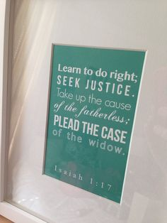 """""""Learn to do right; seek justice. Take up the cause of the fatherless; plead the case of the widow."""" Isaiah 1:17  Scripture Art Print 4x6 inches  by MaryGracePaperie, $6.50"""