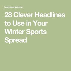 28 Clever Headlines to Use in Your Winter Sports Spread