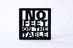 Black felt coasters x 4 - 'no-feet-on-the-table' by Touchee Feelee
